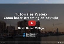 VÍDEO Cómo hacer streaming en Youtube con Webex
